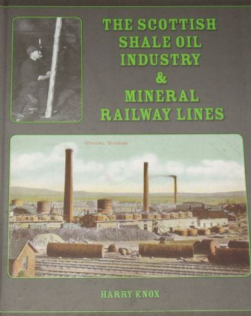 The Scottish Shale Oil Industry & Mineral Railway Lines, by Harry Knox